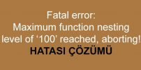 Maximum function nesting level Hatası Çözümü