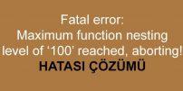 Maximum function nesting level Hatası Çözümü