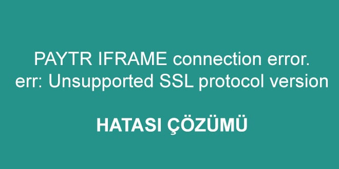 PAYTR IFRAME connection error. err: Unsupported SSL protocol version